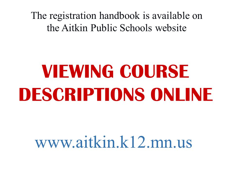 VIEWING COURSE DESCRIPTIONS ONLINE The registration handbook is available on the Aitkin Public Schools website www.aitkin.k12.mn.us