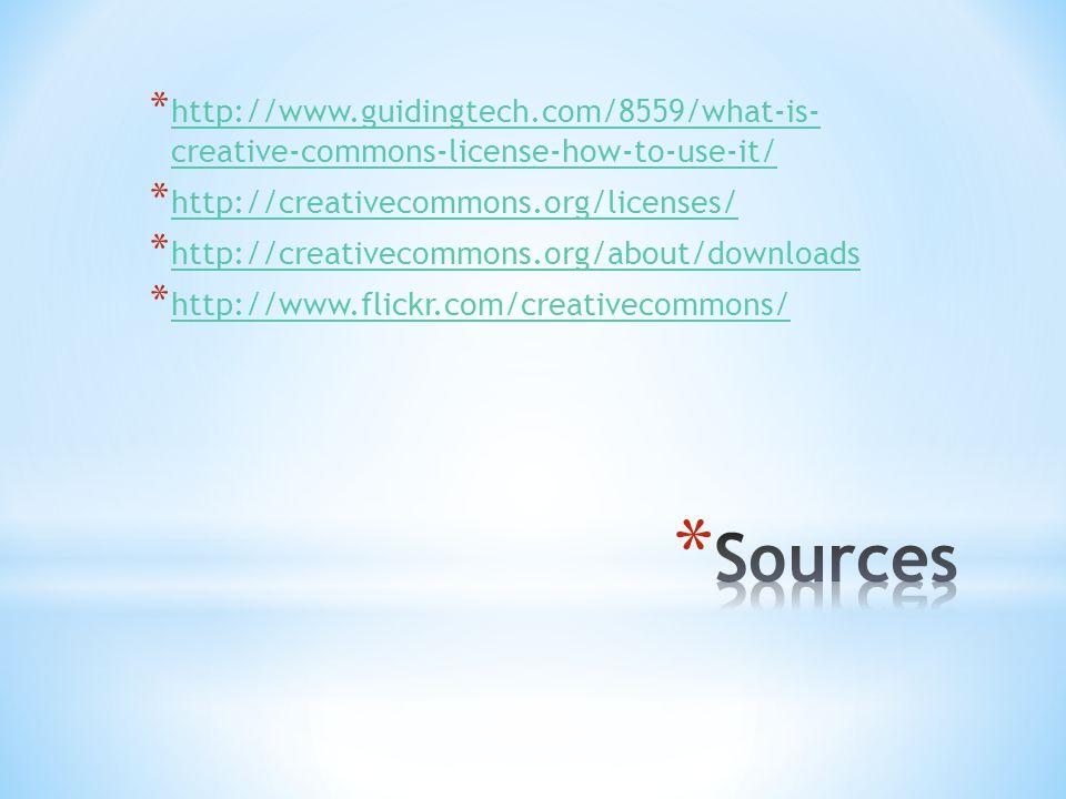 * http://www.guidingtech.com/8559/what-is- creative-commons-license-how-to-use-it/ http://www.guidingtech.com/8559/what-is- creative-commons-license-how-to-use-it/ * http://creativecommons.org/licenses/ http://creativecommons.org/licenses/ * http://creativecommons.org/about/downloads http://creativecommons.org/about/downloads * http://www.flickr.com/creativecommons/ http://www.flickr.com/creativecommons/