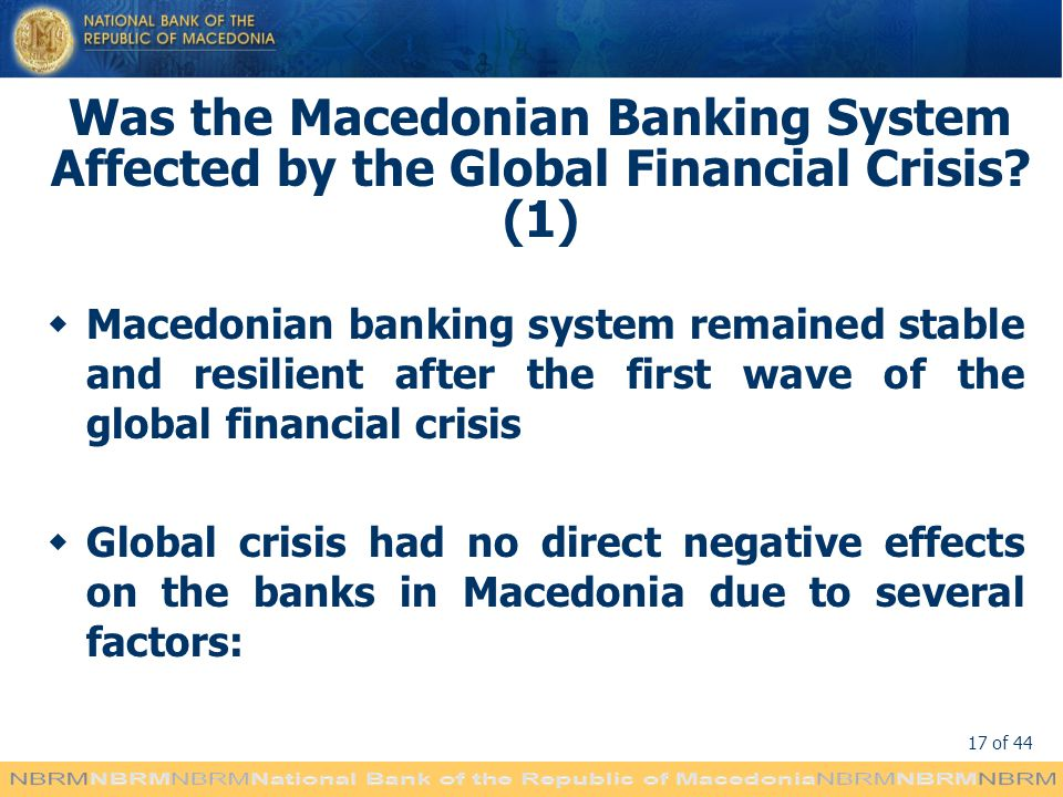 17 of 44 Was the Macedonian Banking System Affected by the Global Financial Crisis.