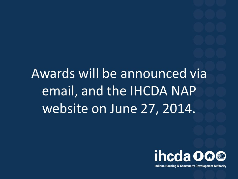 Awards will be announced via email, and the IHCDA NAP website on June 27, 2014.