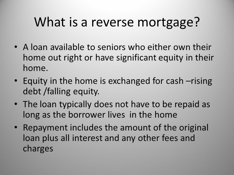 What is a reverse mortgage.