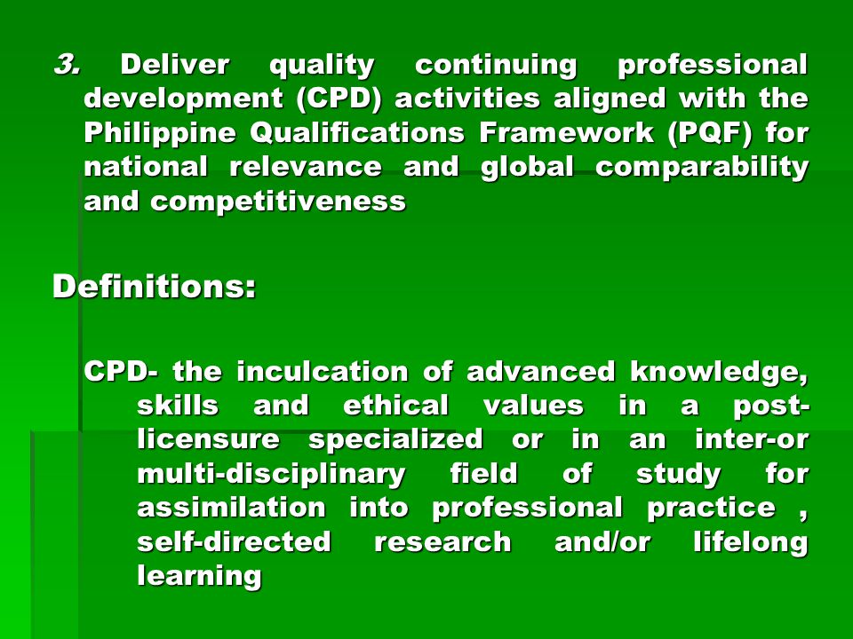 3. Deliver quality continuing professional development (CPD) activities aligned with the Philippine Qualifications Framework (PQF) for national releva