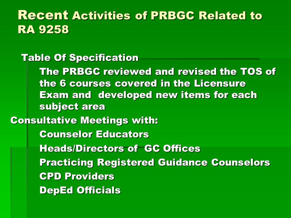 Recent Activities of PRBGC Related to RA 9258 Table Of Specification The PRBGC reviewed and revised the TOS of the 6 courses covered in the Licensure