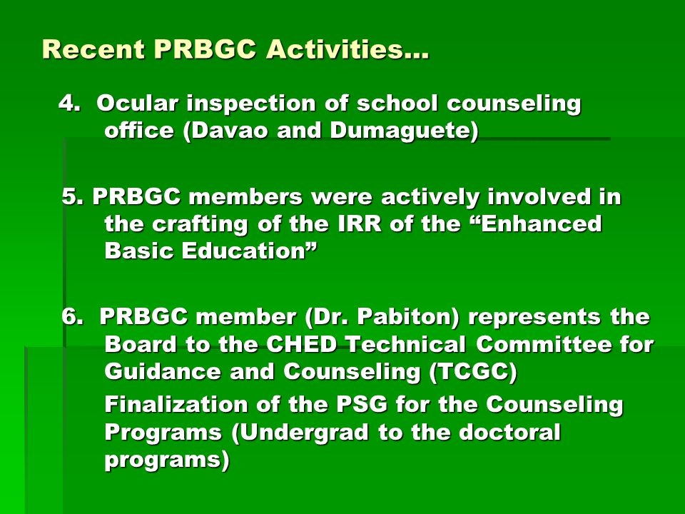 Recent PRBGC Activities... 4. Ocular inspection of school counseling office (Davao and Dumaguete) 4. Ocular inspection of school counseling office (Da