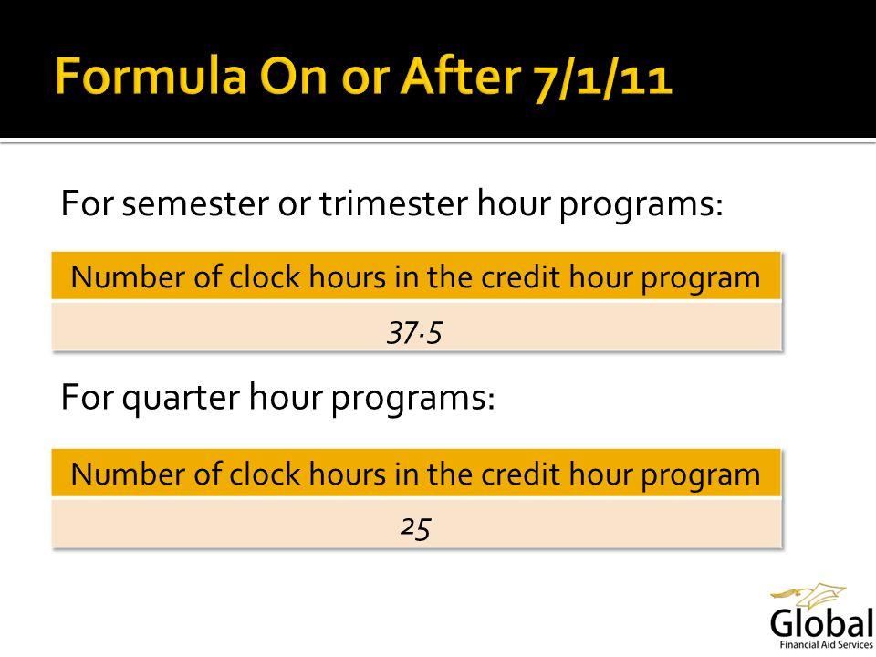 For semester or trimester hour programs: For quarter hour programs: