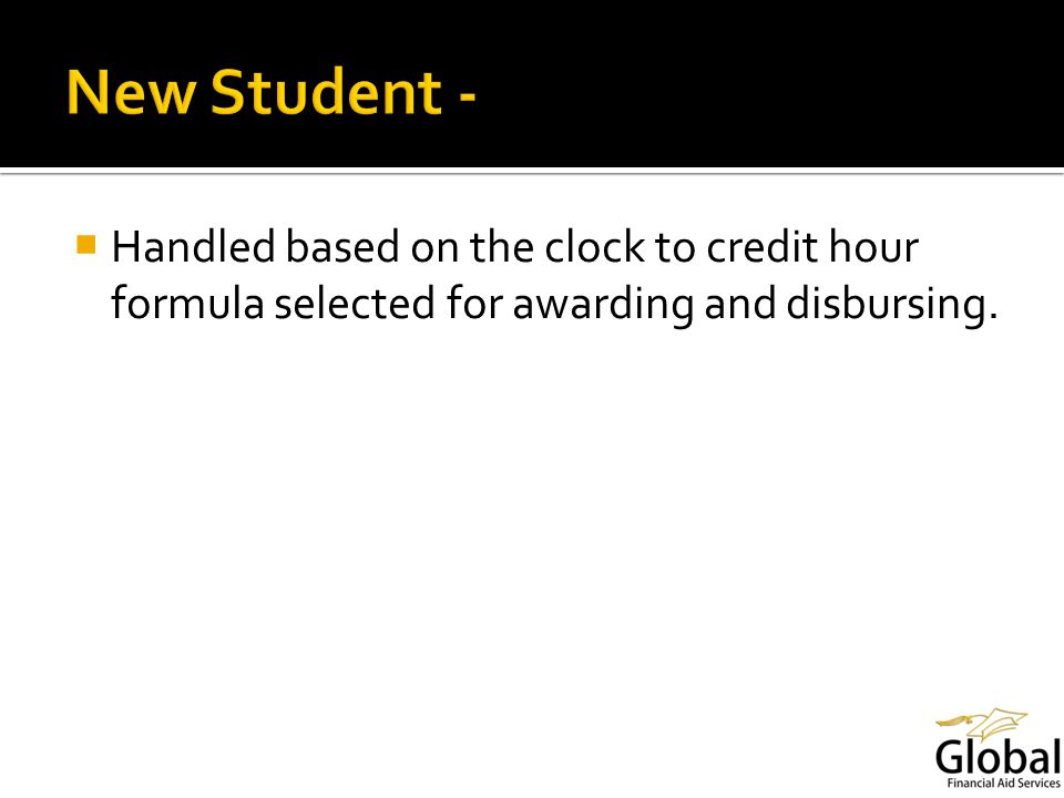 Handled based on the clock to credit hour formula selected for awarding and disbursing.