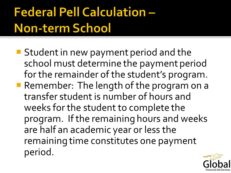 Student in new payment period and the school must determine the payment period for the remainder of the students program.