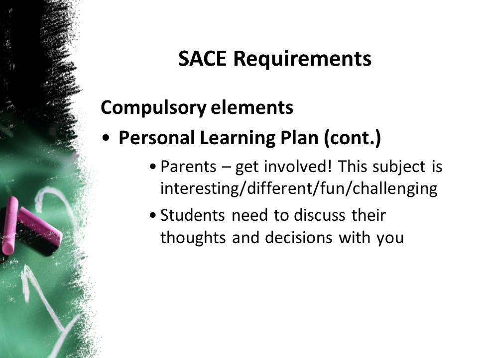 Compulsory elements Personal Learning Plan (cont.) Parents – get involved.