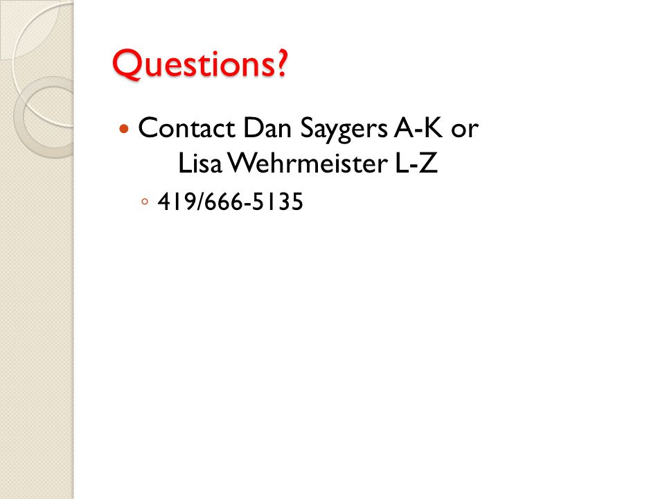Questions Contact Dan Saygers A-K or Lisa Wehrmeister L-Z 419/666-5135