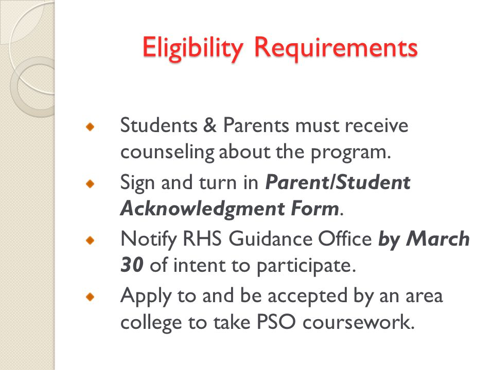 Eligibility Requirements Students & Parents must receive counseling about the program.