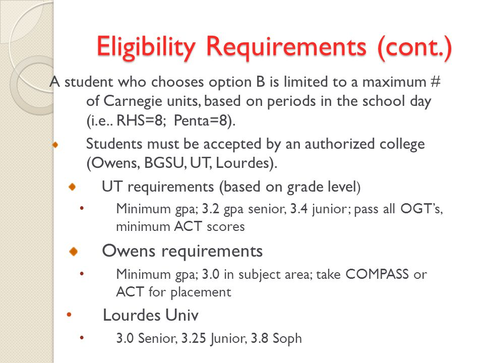 Eligibility Requirements (cont.) A student who chooses option B is limited to a maximum # of Carnegie units, based on periods in the school day (i.e..
