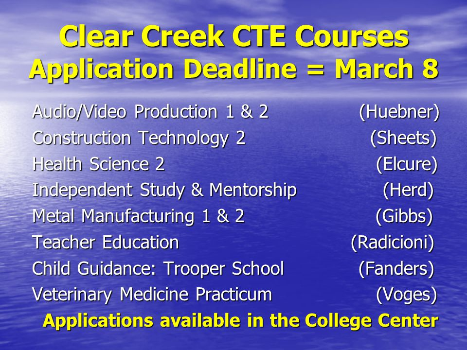 Clear Creek CTE Courses Application Deadline = March 8 Audio/Video Production 1 & 2 (Huebner) Construction Technology 2 (Sheets) Health Science 2 (Elc