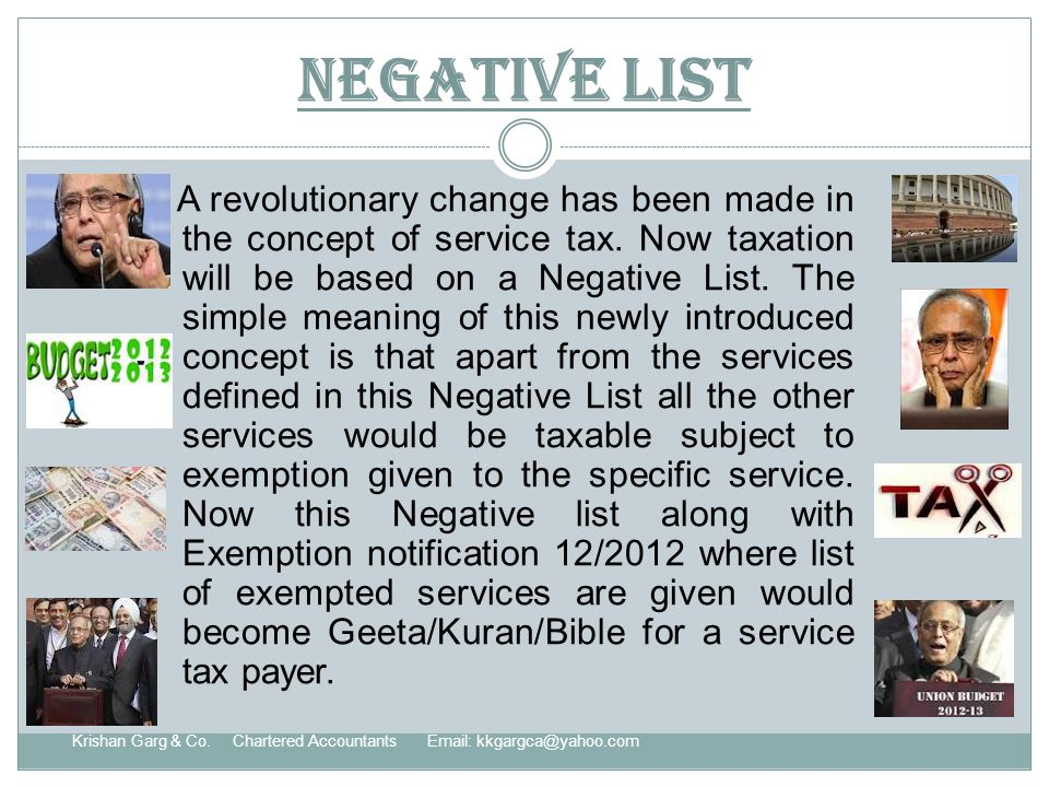 Negative List A revolutionary change has been made in the concept of service tax.