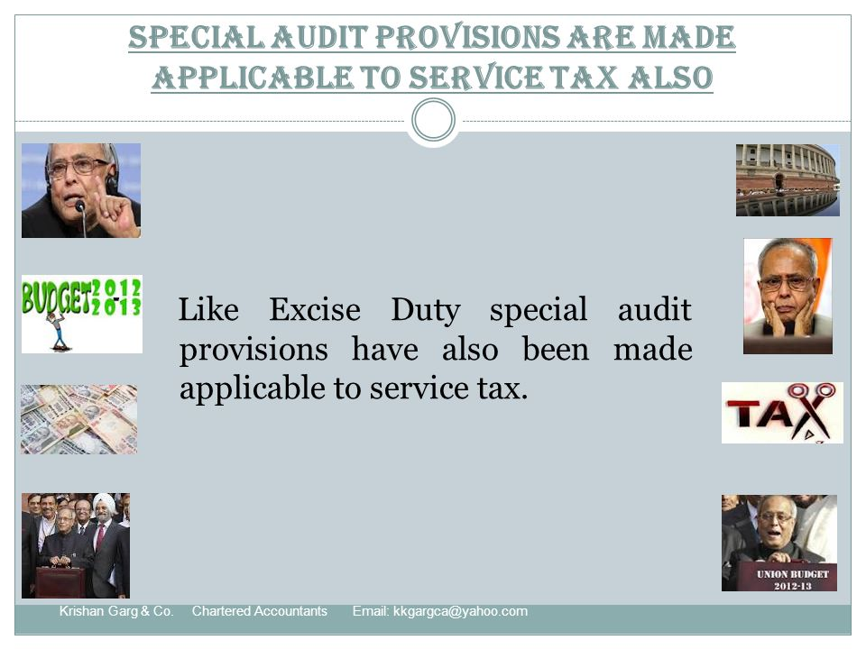 Special Audit provisions are made applicable to Service Tax also Like Excise Duty special audit provisions have also been made applicable to service tax.