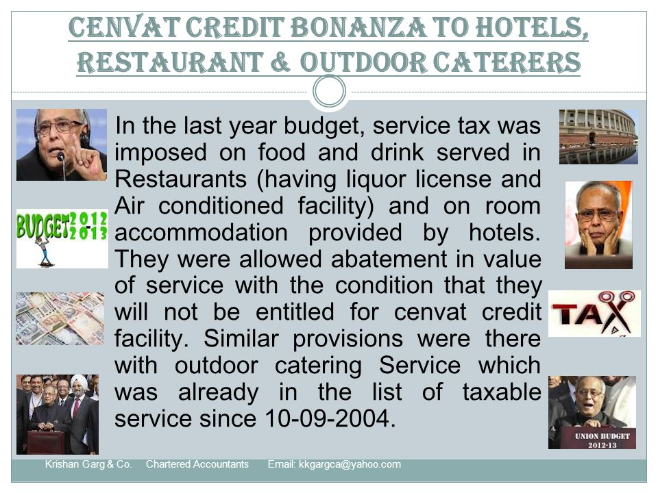 Cenvat Credit Bonanza to Hotels, Restaurant & Outdoor Caterers In the last year budget, service tax was imposed on food and drink served in Restaurants (having liquor license and Air conditioned facility) and on room accommodation provided by hotels.