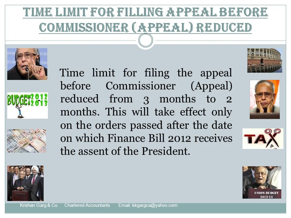 Time limit for filling appeal before Commissioner (Appeal) reduced Time limit for filing the appeal before Commissioner (Appeal) reduced from 3 months to 2 months.