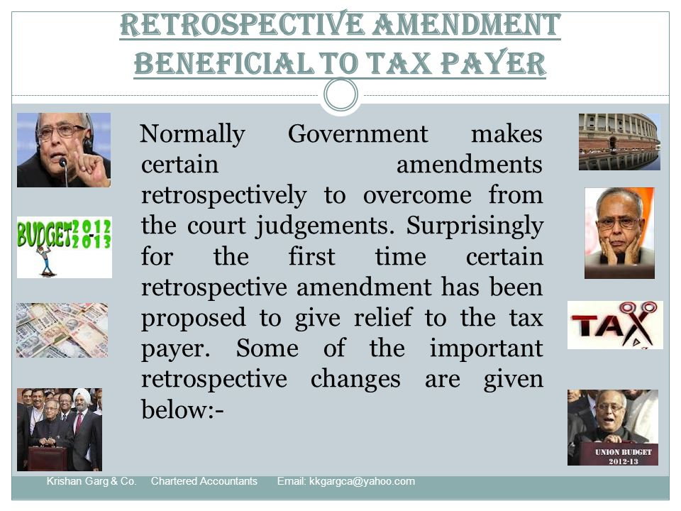 Retrospective amendment beneficial to tax payer Normally Government makes certain amendments retrospectively to overcome from the court judgements.
