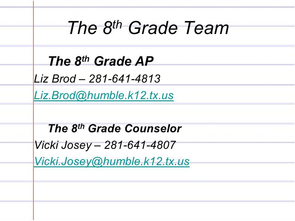 The 8 th Grade Team The 8 th Grade AP Liz Brod – 281-641-4813 Liz.Brod@humble.k12.tx.us The 8 th Grade Counselor Vicki Josey – 281-641-4807 Vicki.Jose
