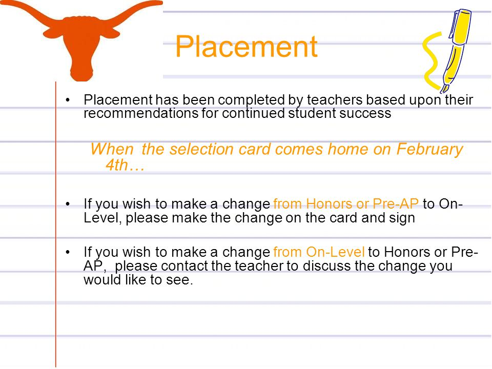 Placement Placement has been completed by teachers based upon their recommendations for continued student success When the selection card comes home o