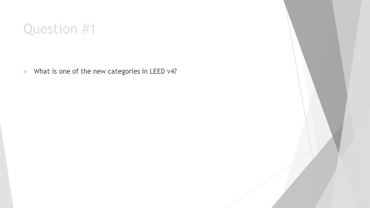 Question #1 What is one of the new categories in LEED v4?