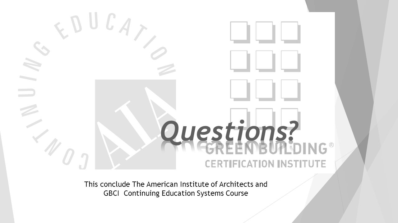This conclude The American Institute of Architects and GBCI Continuing Education Systems Course