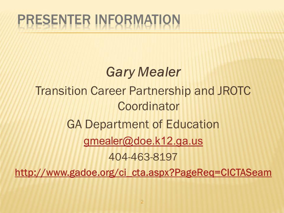 Gary Mealer Transition Career Partnership and JROTC Coordinator GA Department of Education gmealer@doe.k12.ga.us 404-463-8197 http://www.gadoe.org/ci_cta.aspx?PageReq=CICTASeam 2