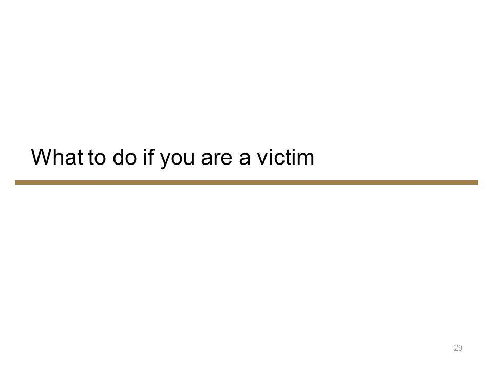 What to do if you are a victim 29