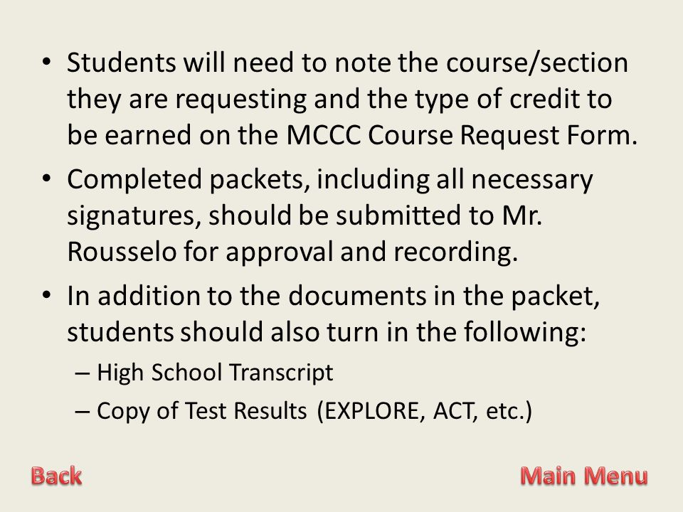 Students will need to note the course/section they are requesting and the type of credit to be earned on the MCCC Course Request Form.