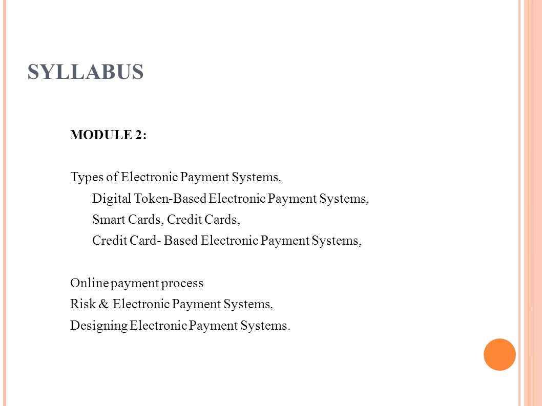 SYLLABUS MODULE 2: Types of Electronic Payment Systems, Digital Token-Based Electronic Payment Systems, Smart Cards, Credit Cards, Credit Card- Based