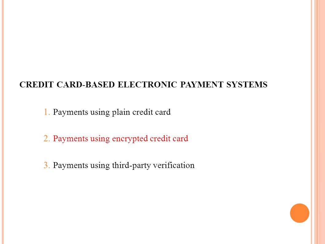 CREDIT CARD-BASED ELECTRONIC PAYMENT SYSTEMS 1. Payments using plain credit card 2. Payments using encrypted credit card 3. Payments using third-party
