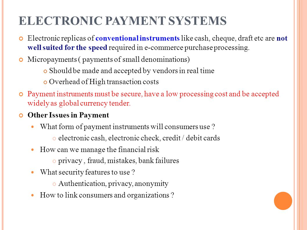ELECTRONIC PAYMENT SYSTEMS Electronic replicas of conventional instruments like cash, cheque, draft etc are not well suited for the speed required in