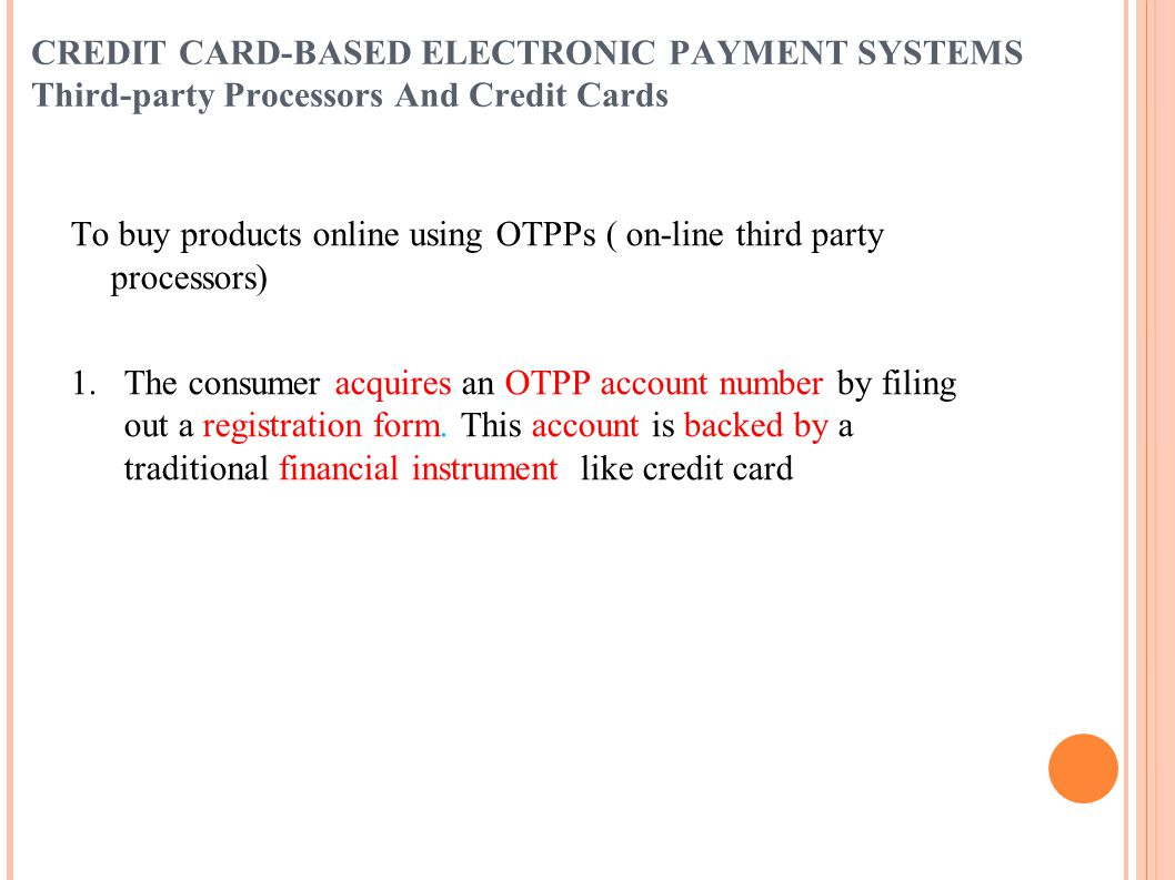 CREDIT CARD-BASED ELECTRONIC PAYMENT SYSTEMS Third-party Processors And Credit Cards To buy products online using OTPPs ( on-line third party processo