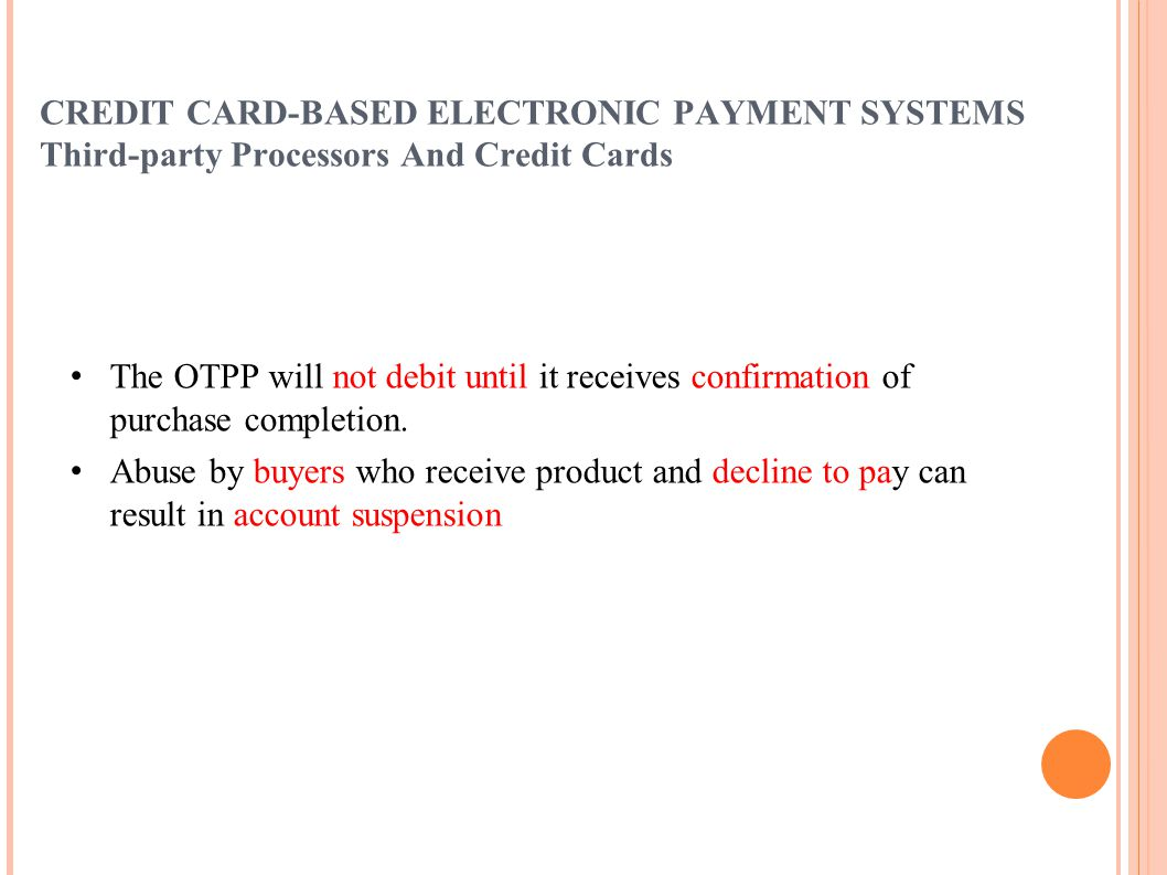 CREDIT CARD-BASED ELECTRONIC PAYMENT SYSTEMS Third-party Processors And Credit Cards The OTPP will not debit until it receives confirmation of purchas