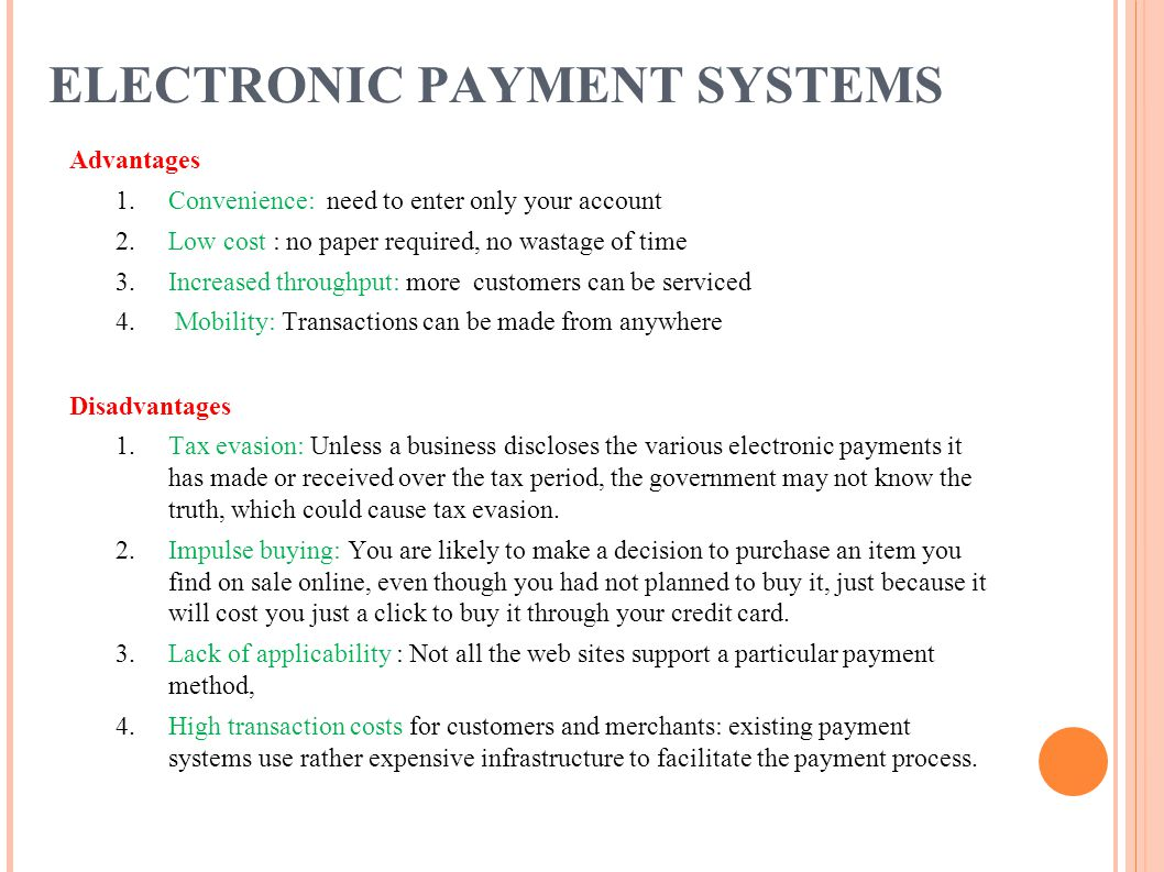 ELECTRONIC PAYMENT SYSTEMS Advantages 1.Convenience: need to enter only your account 2.Low cost : no paper required, no wastage of time 3.Increased th
