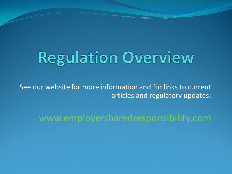 See our website for more information and for links to current articles and regulatory updates: www.employersharedresponsibility.com