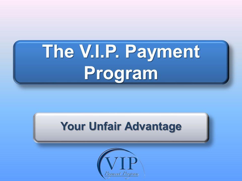 The V.I.P. Payment Program Your Unfair Advantage