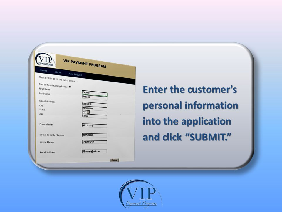 Enter the customers Enter the customers personal information personal information into the application into the application and click SUBMIT.
