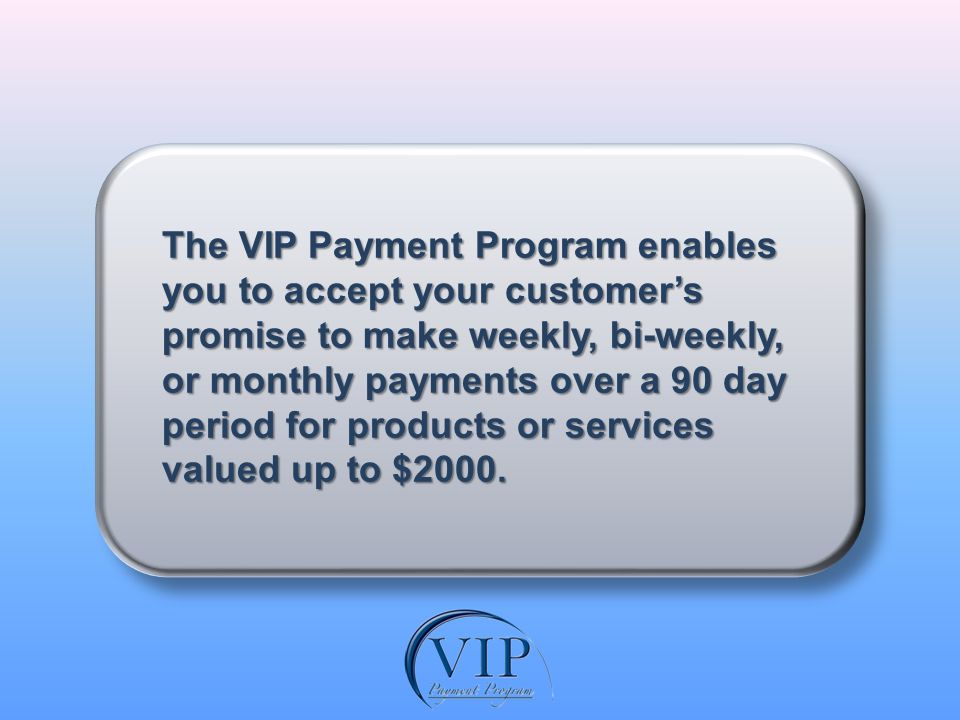 Why your customers will love the VIP Payment Program.