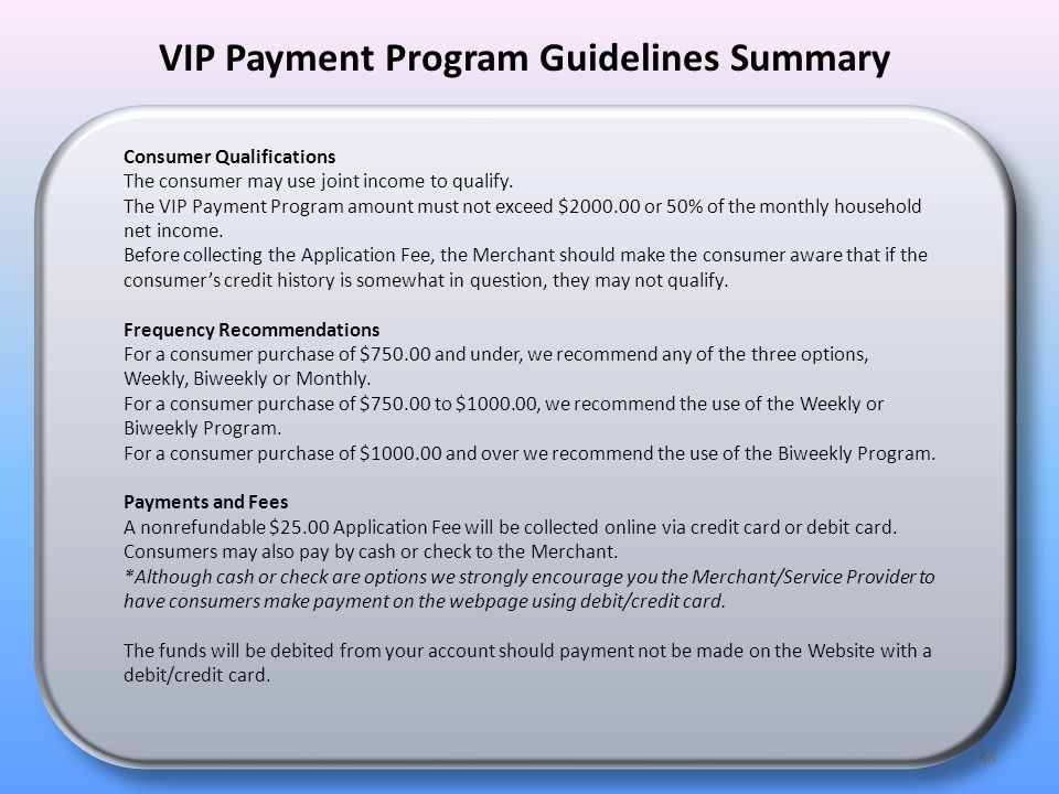 48 VIP Payment Program Guidelines Summary Consumer Qualifications The consumer may use joint income to qualify.