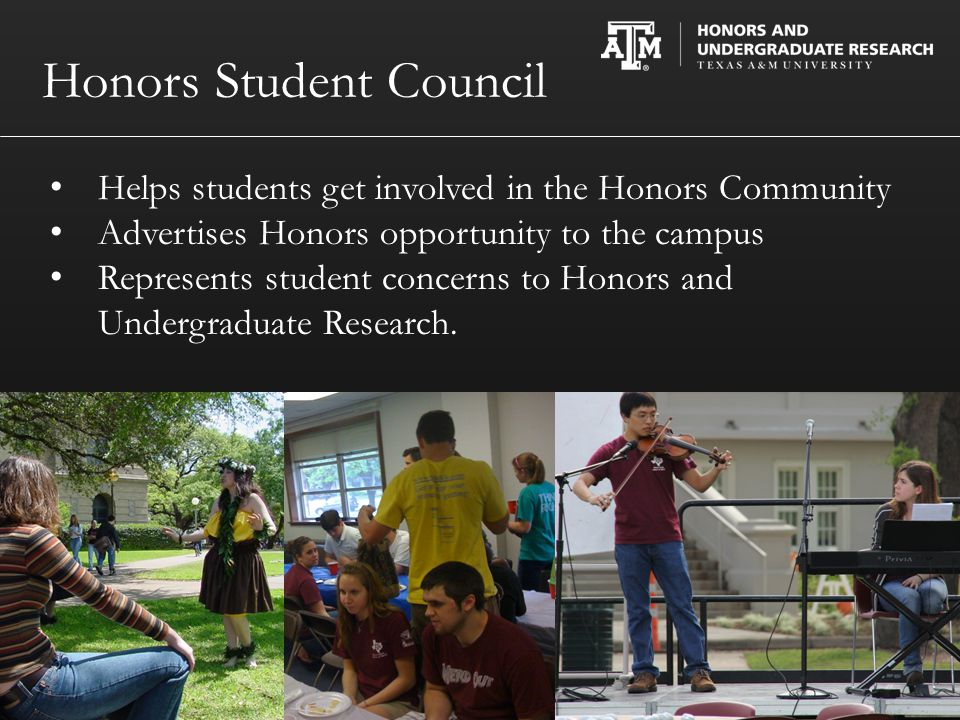 Honors Student Council Helps students get involved in the Honors Community Advertises Honors opportunity to the campus Represents student concerns to Honors and Undergraduate Research.