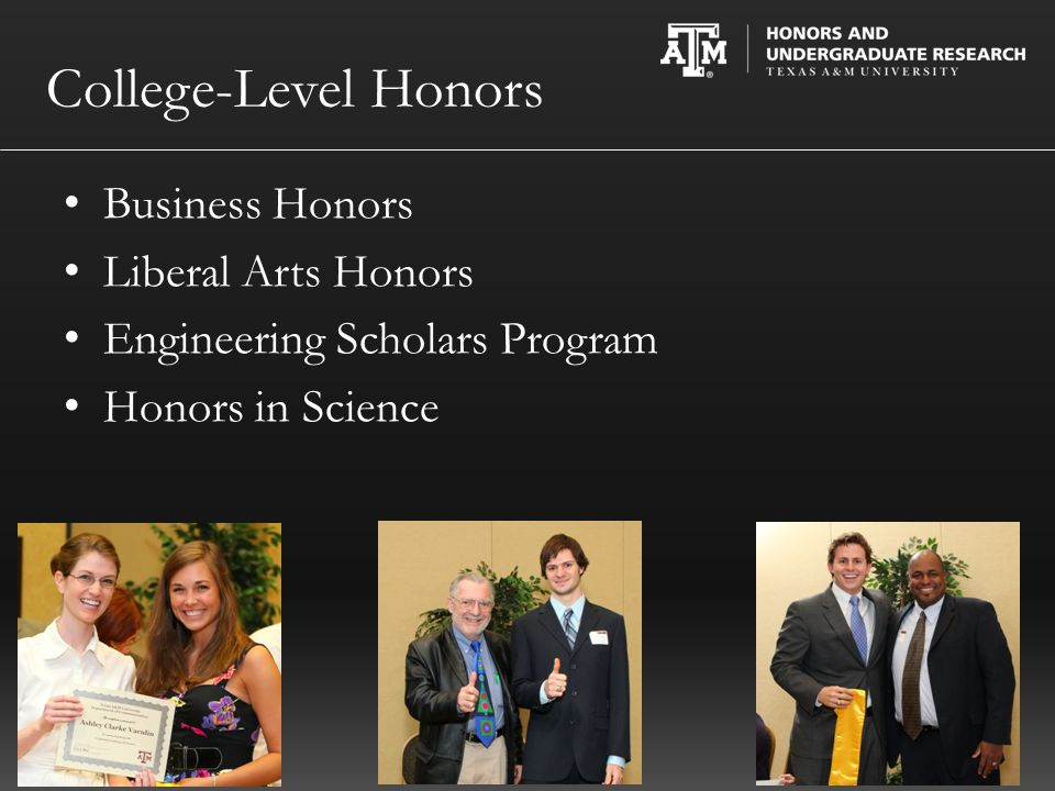 College-Level Honors Business Honors Liberal Arts Honors Engineering Scholars Program Honors in Science