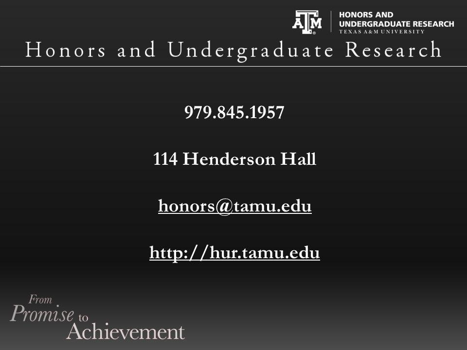979.845.1957 114 Henderson Hall honors@tamu.edu http://hur.tamu.edu