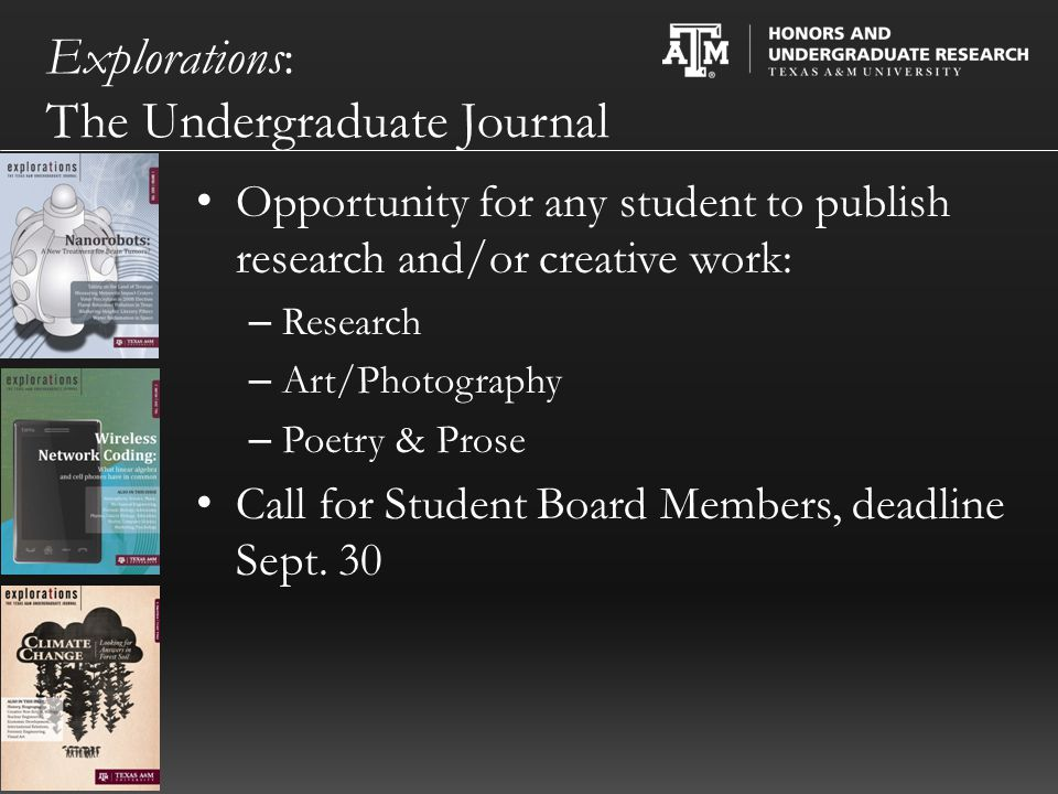 Explorations: The Undergraduate Journal Opportunity for any student to publish research and/or creative work: – Research – Art/Photography – Poetry & Prose Call for Student Board Members, deadline Sept.