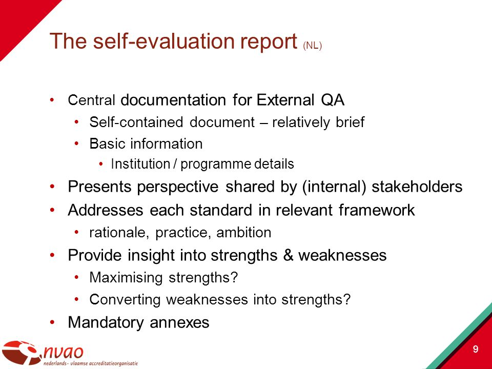Central documentation for External QA Self-contained document – relatively brief Basic information Institution / programme details Presents perspective shared by (internal) stakeholders Addresses each standard in relevant framework rationale, practice, ambition Provide insight into strengths & weaknesses Maximising strengths.