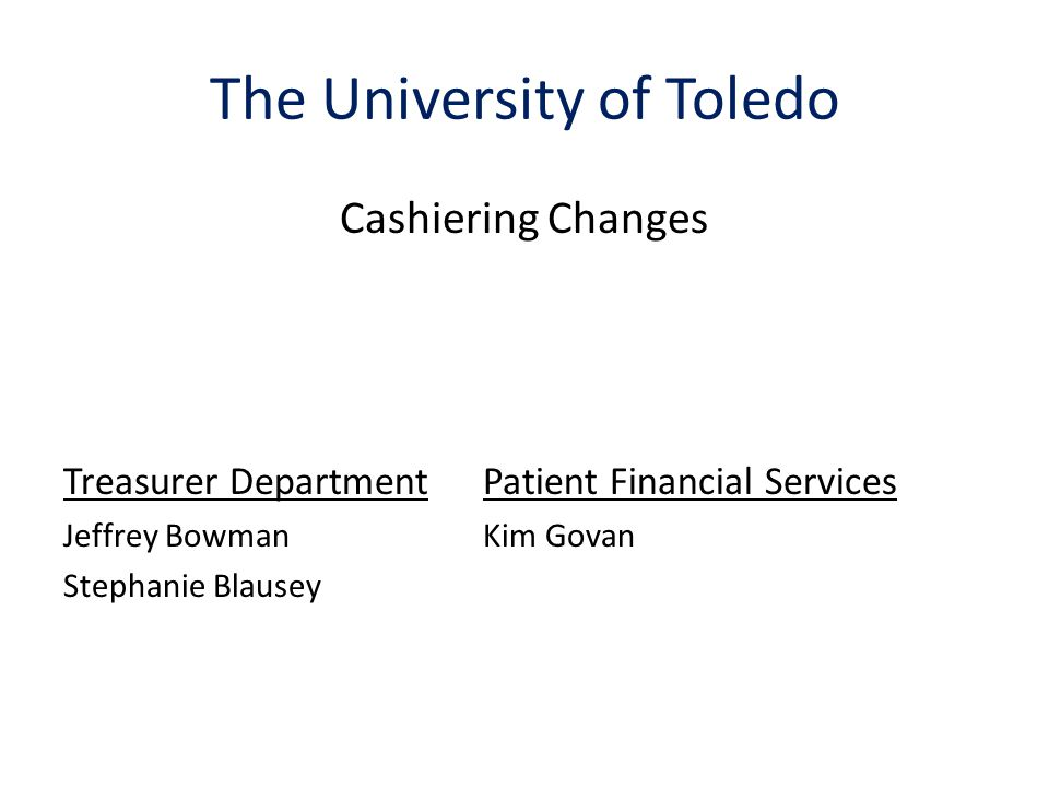 Cashiering Changes In order to meet the 5% budget reduction mandated by the Board the front office cashiering function (as well as several other changes across the University) is being eliminated.