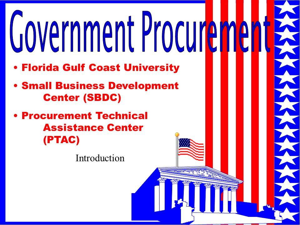 1 Florida Gulf Coast University Small Business Development Center (SBDC) Procurement Technical Assistance Center (PTAC) Introduction