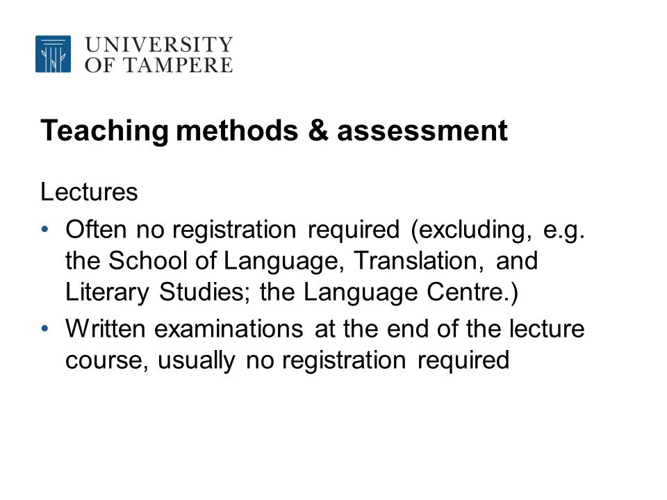 Teaching methods & assessment Lectures Often no registration required (excluding, e.g.