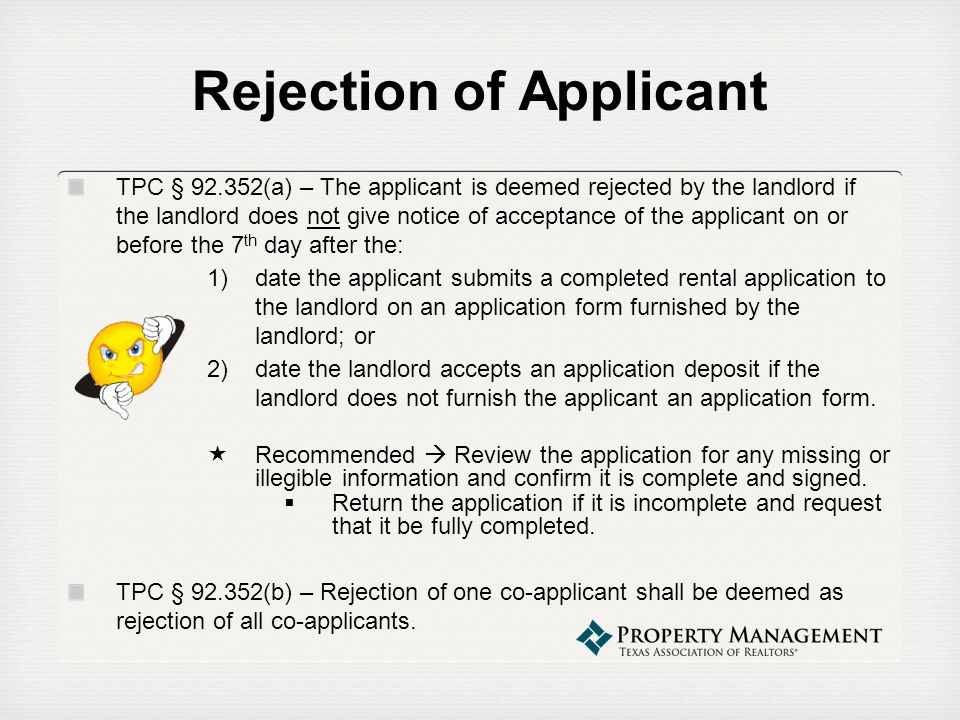 Rejection of Applicant TPC § 92.352(a) – The applicant is deemed rejected by the landlord if the landlord does not give notice of acceptance of the ap