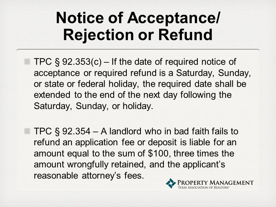 Notice of Acceptance/ Rejection or Refund TPC § 92.353(c) – If the date of required notice of acceptance or required refund is a Saturday, Sunday, or