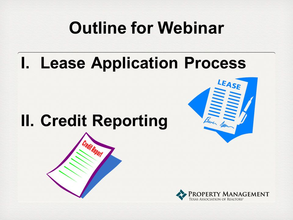 Outline for Webinar I.Lease Application Process II.Credit Reporting